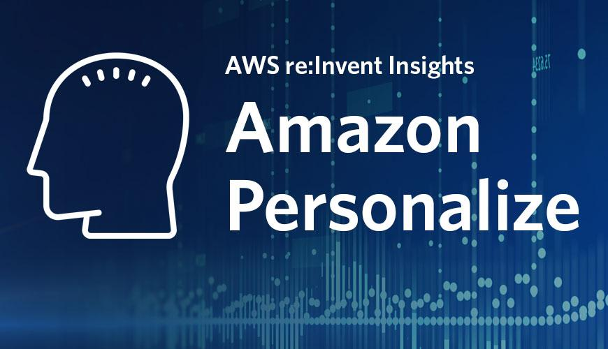 AWS Personalize - AWS reInvent Insights
