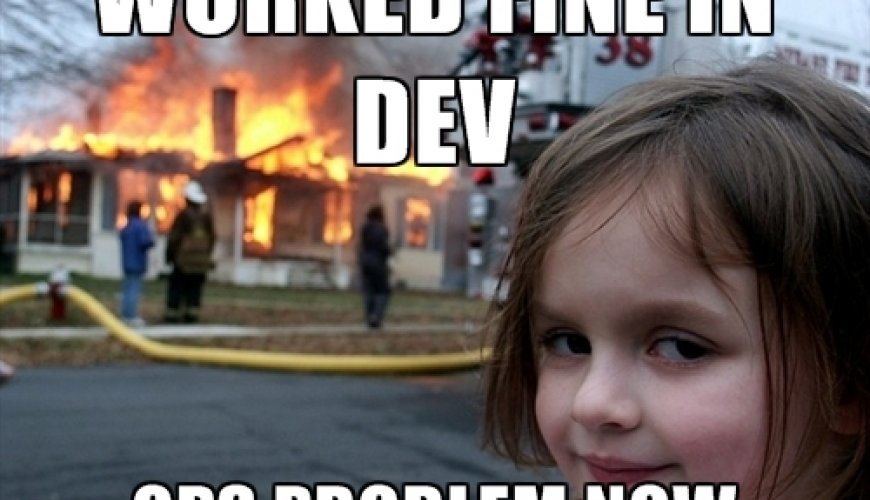 Worked Fine In Dev, Ops Problem Now...